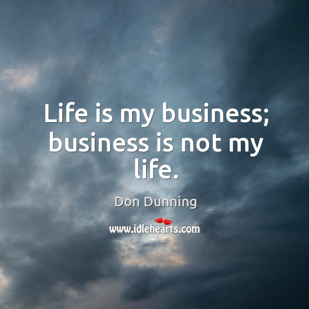 Life is my business; business is not my life. Image