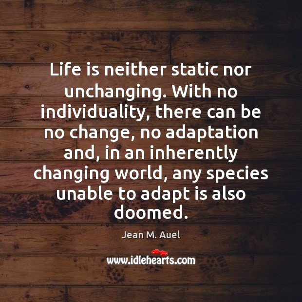 Image, Life is neither static nor unchanging. With no individuality, there can be