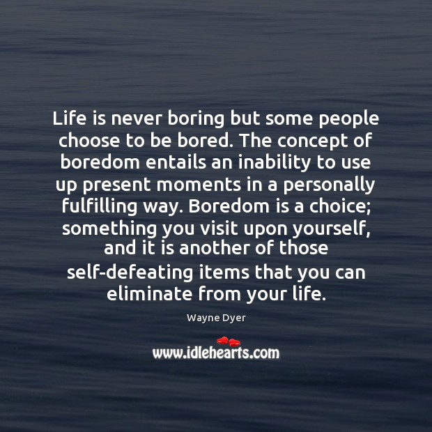Image, Life is never boring but some people choose to be bored. The