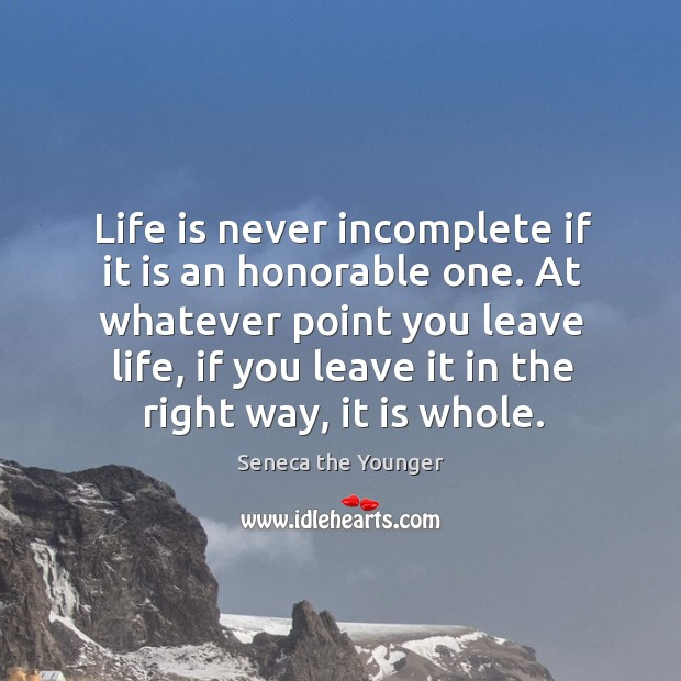 Life is never incomplete if it is an honorable one. At whatever Image