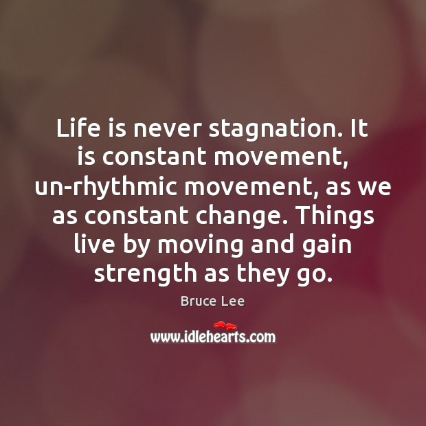 Life is never stagnation. It is constant movement, un-rhythmic movement, as we Image