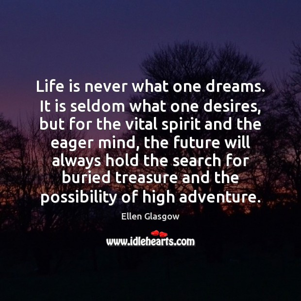 Image, Life is never what one dreams. It is seldom what one desires,