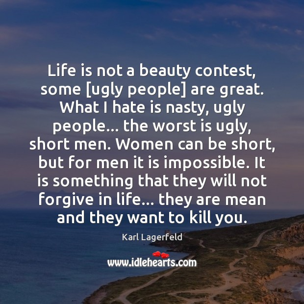 Life is not a beauty contest, some [ugly people] are great. What Karl Lagerfeld Picture Quote