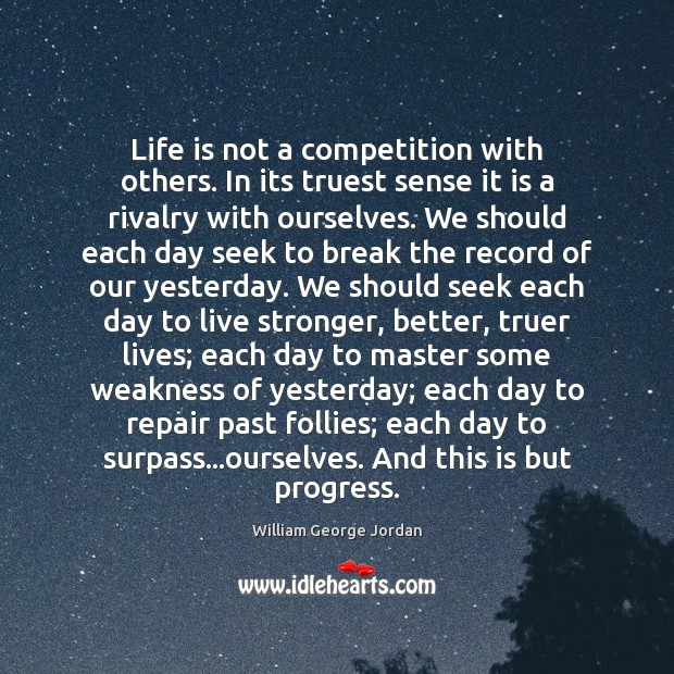 Life is not a competition with others. In its truest sense it Image