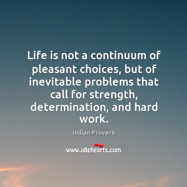 Life is not a continuum of pleasant choices Image