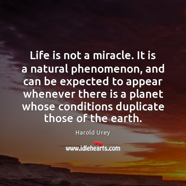 Life is not a miracle. It is a natural phenomenon, and can Image