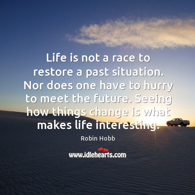 Image, Life is not a race to restore a past situation. Nor does