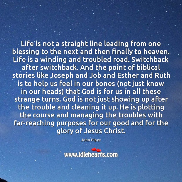 Life is not a straight line leading from one blessing to the Image