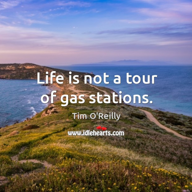 Life is not a tour of gas stations. Image