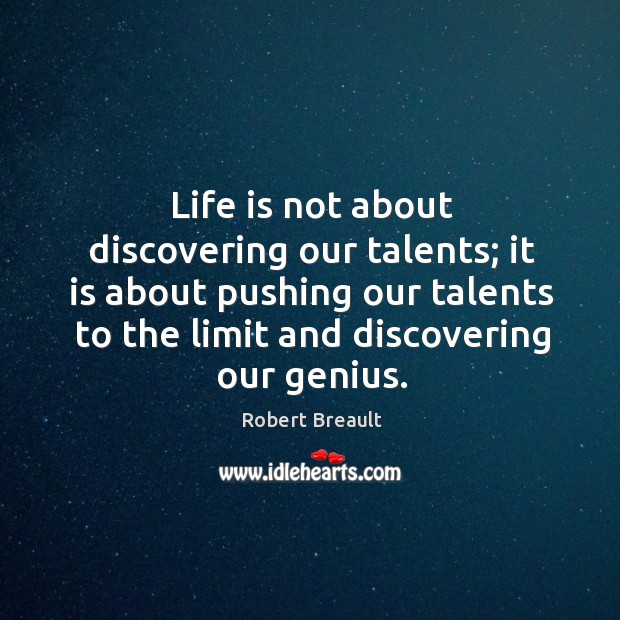 Image, Life is not about discovering our talents; it is about pushing our