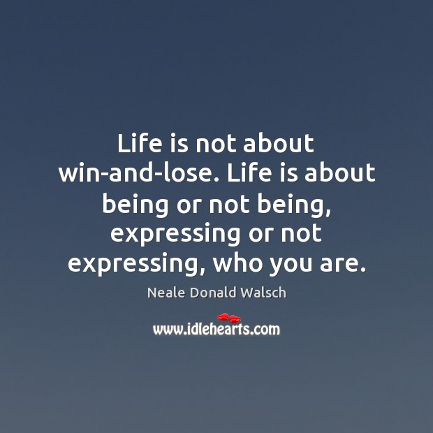 Life is not about win-and-lose. Life is about being or not being, Image