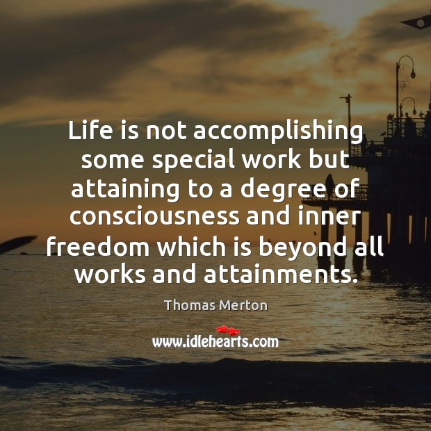 Image, Life is not accomplishing some special work but attaining to a degree