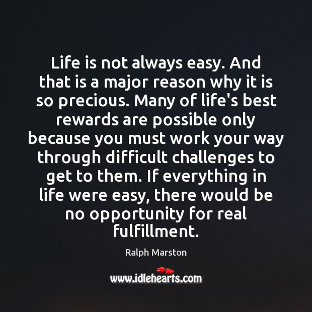 Life is not always easy. And that is a major reason why Ralph Marston Picture Quote