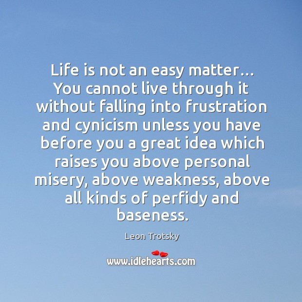 Life is not an easy matter… you cannot live through it without falling into frustration and Leon Trotsky Picture Quote