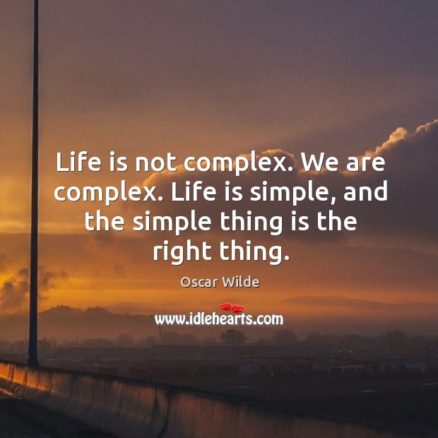 Image, Life is not complex. We are complex.