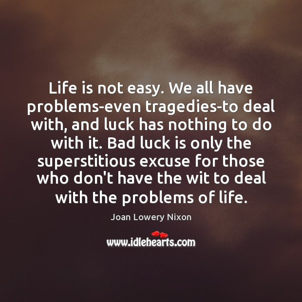 Life is not easy. We all have problems-even tragedies-to deal with, and Image