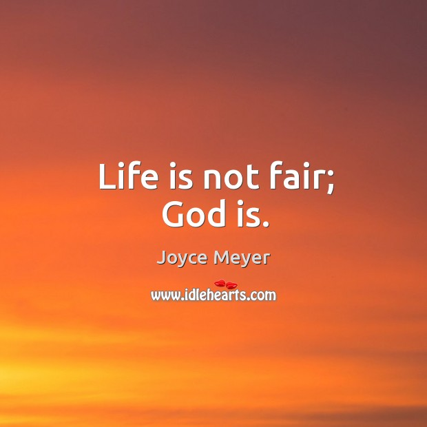 Life is not fair; God is. Image