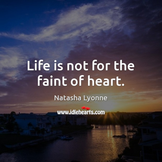 Image, Life is not for the faint of heart.