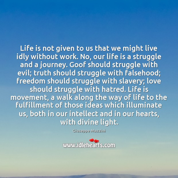 Life is not given to us that we might live idly without Giuseppe Mazzini Picture Quote