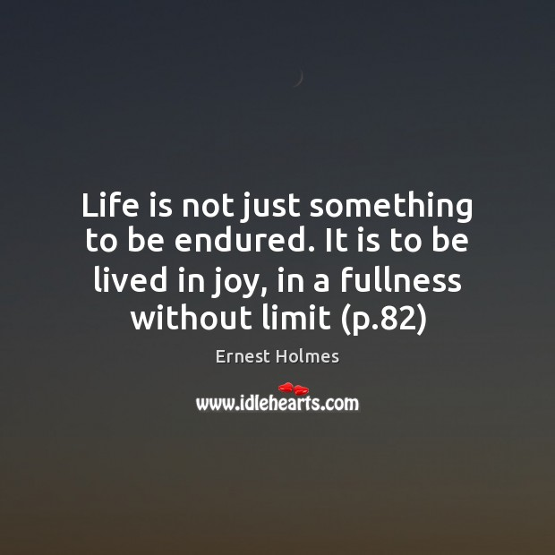 Life is not just something to be endured. It is to be Ernest Holmes Picture Quote