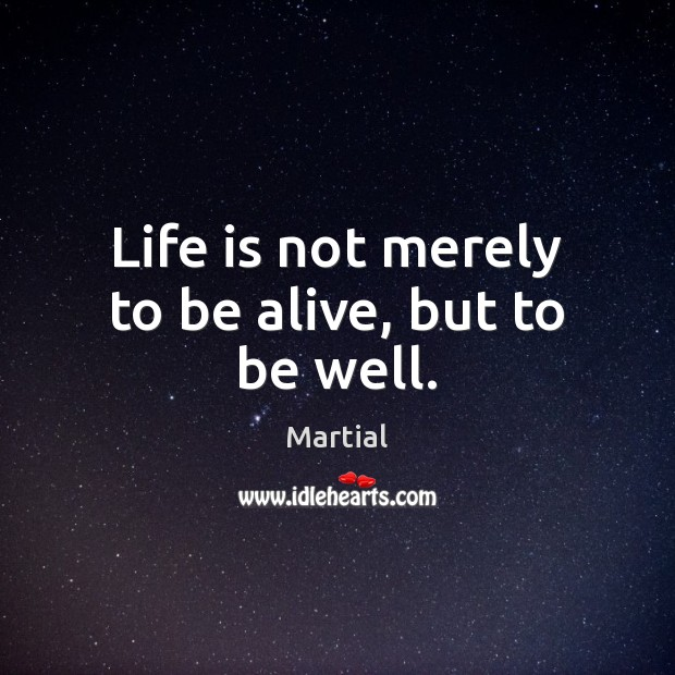 Image, Life is not merely to be alive, but to be well.