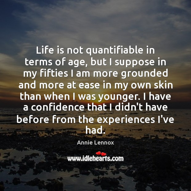 Image, Life is not quantifiable in terms of age, but I suppose in