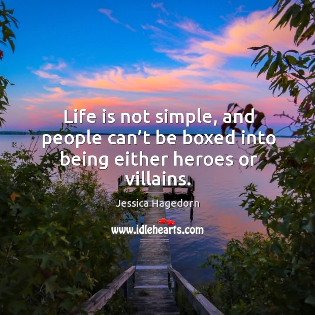 Life is not simple, and people can't be boxed into being either heroes or villains. Image
