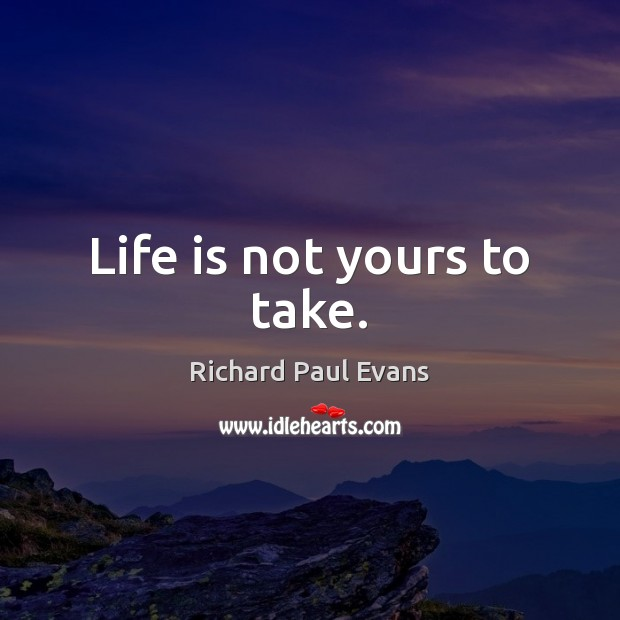 Life is not yours to take. Image