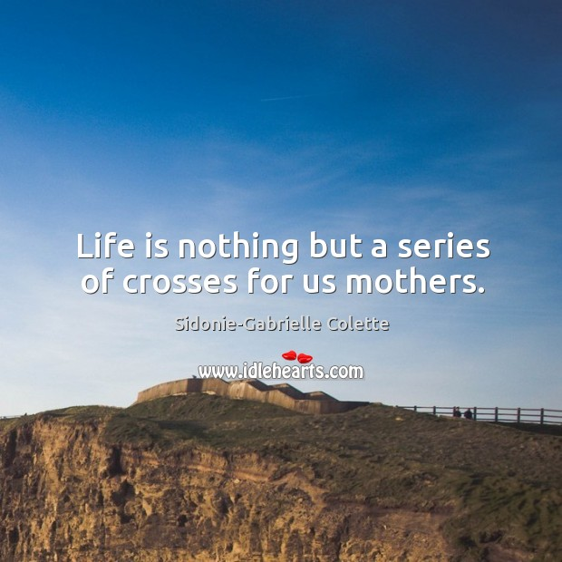 Life is nothing but a series of crosses for us mothers. Image