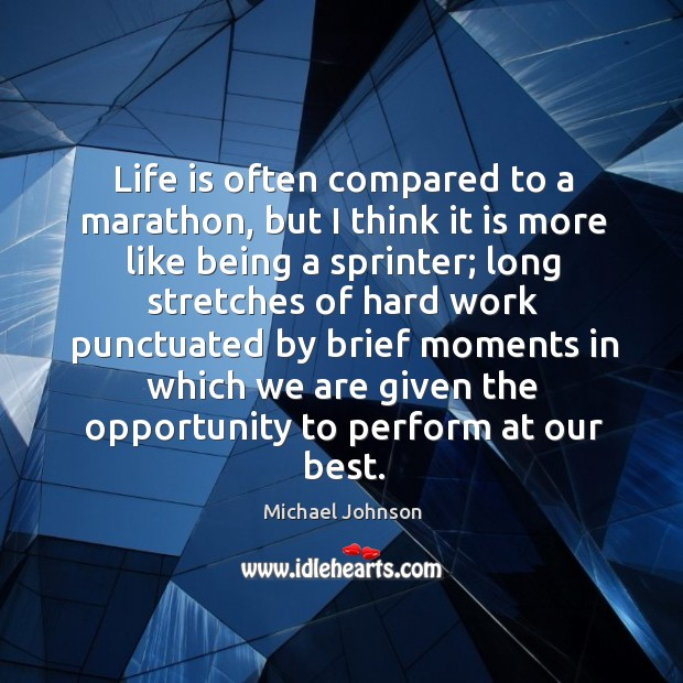 Image, Life is often compared to a marathon, but I think it is more like being a sprinter