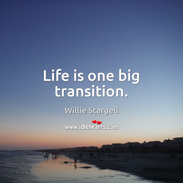 Life is one big transition. Image