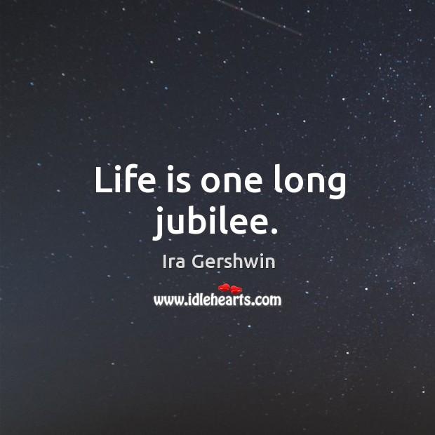 Life is one long jubilee. Image