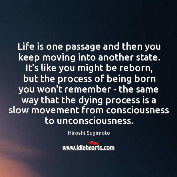 Image, Life is one passage and then you keep moving into another state.