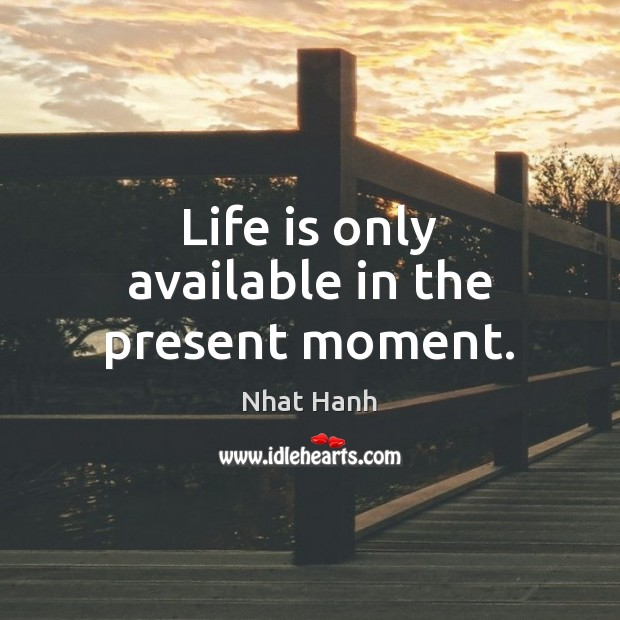 Image, Life is only available in the present moment.