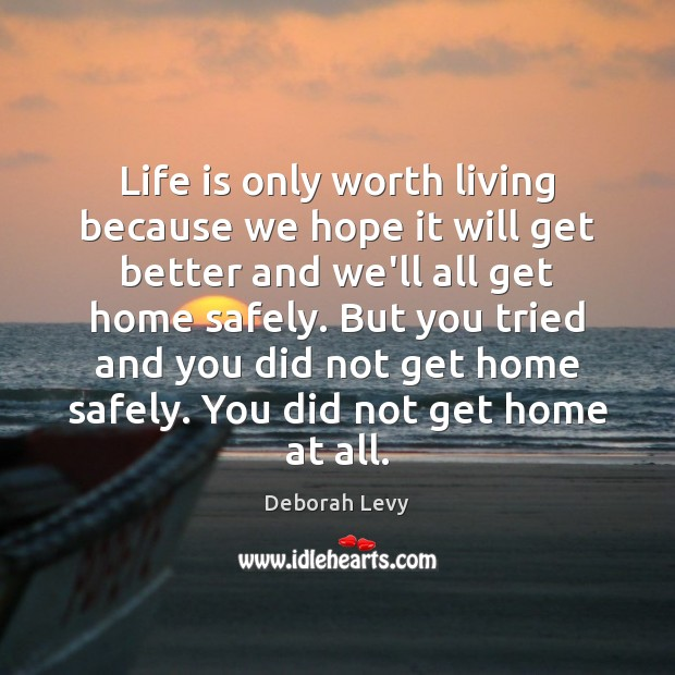 Life is only worth living because we hope it will get better Image