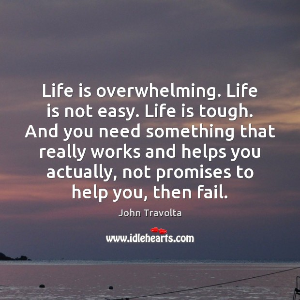 Image, Life is overwhelming. Life is not easy. Life is tough. And you