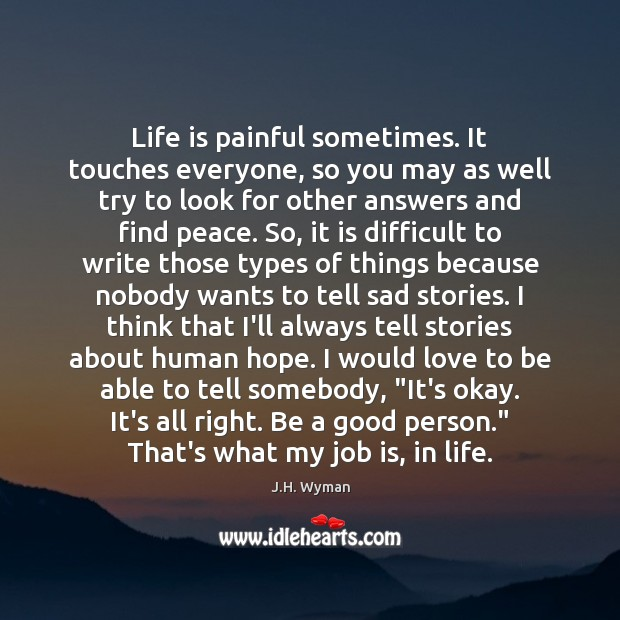 Life is painful sometimes. It touches everyone, so you may as well Image