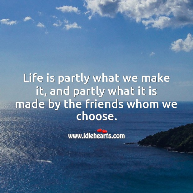 Life is partly what we make it, and partly what it is made by the friends whom we choose. Friendship Day Messages Image