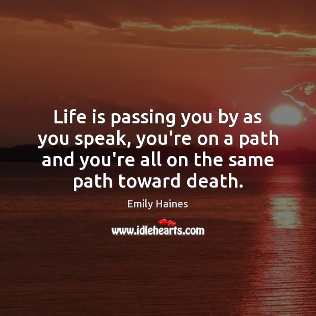 Life is passing you by as you speak, you're on a path Image