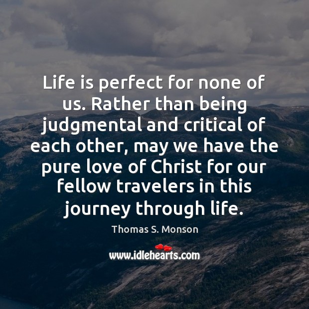 Life is perfect for none of us. Rather than being judgmental and Image