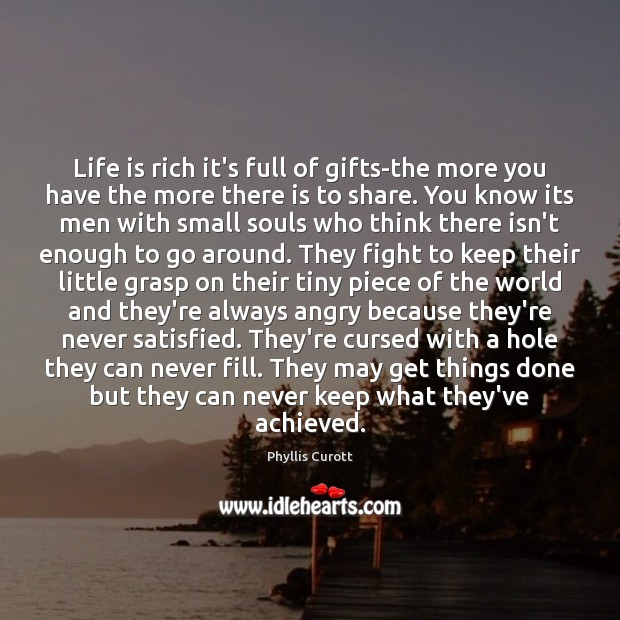 Life is rich it's full of gifts-the more you have the more Image