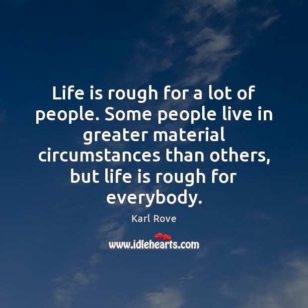 Life is rough for a lot of people. Some people live in Image