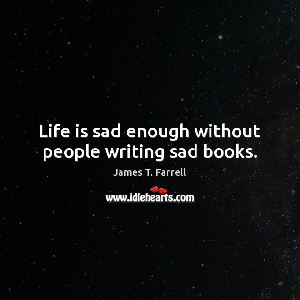 Life is sad enough without people writing sad books. Image