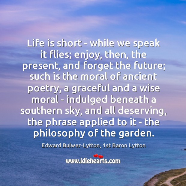 Image, Life is short – while we speak it flies; enjoy, then, the