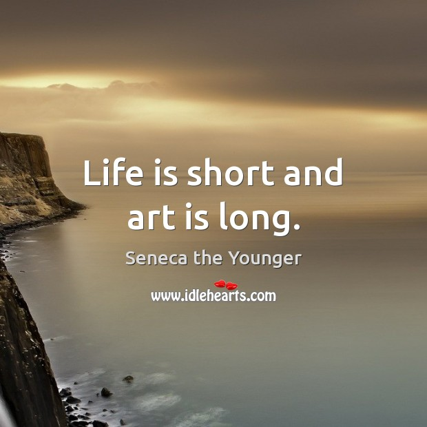 Life is short and art is long. Art Quotes Image