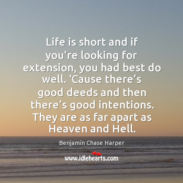 Image, Life is short and if you're looking for extension, you had best do well.