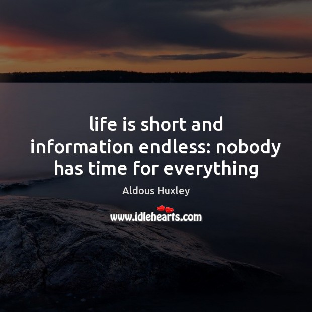Image, Life is short and information endless: nobody has time for everything