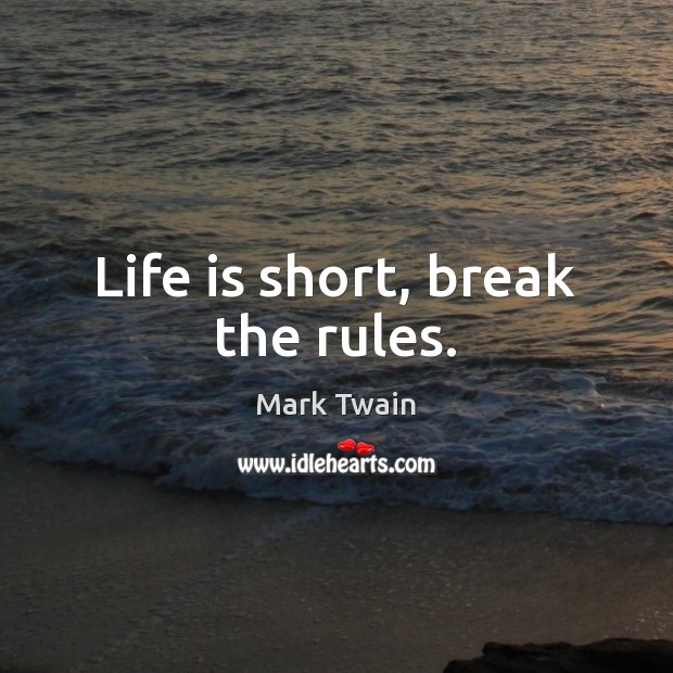 Image, Life is short, break the rules.