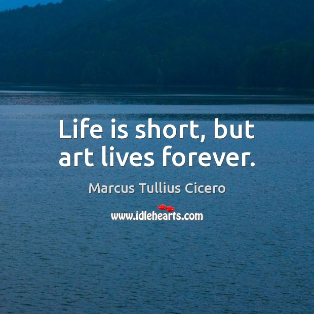 Image, Life is short, but art lives forever.