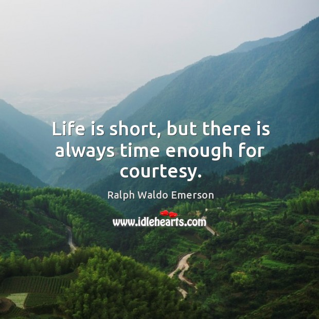 Life is short, but there is always time enough for courtesy. Image